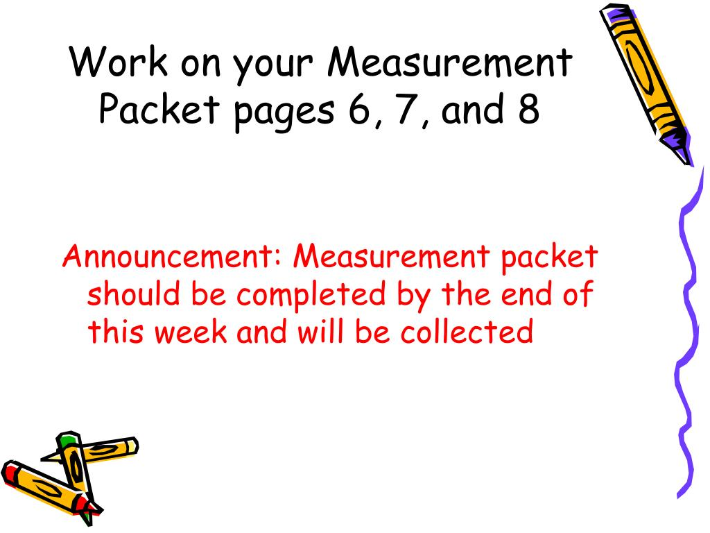 Work on your Measurement Packet pages 6, 7, and 8