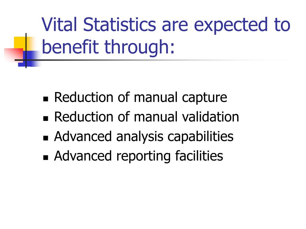 Vital Statistics are expected to benefit through: