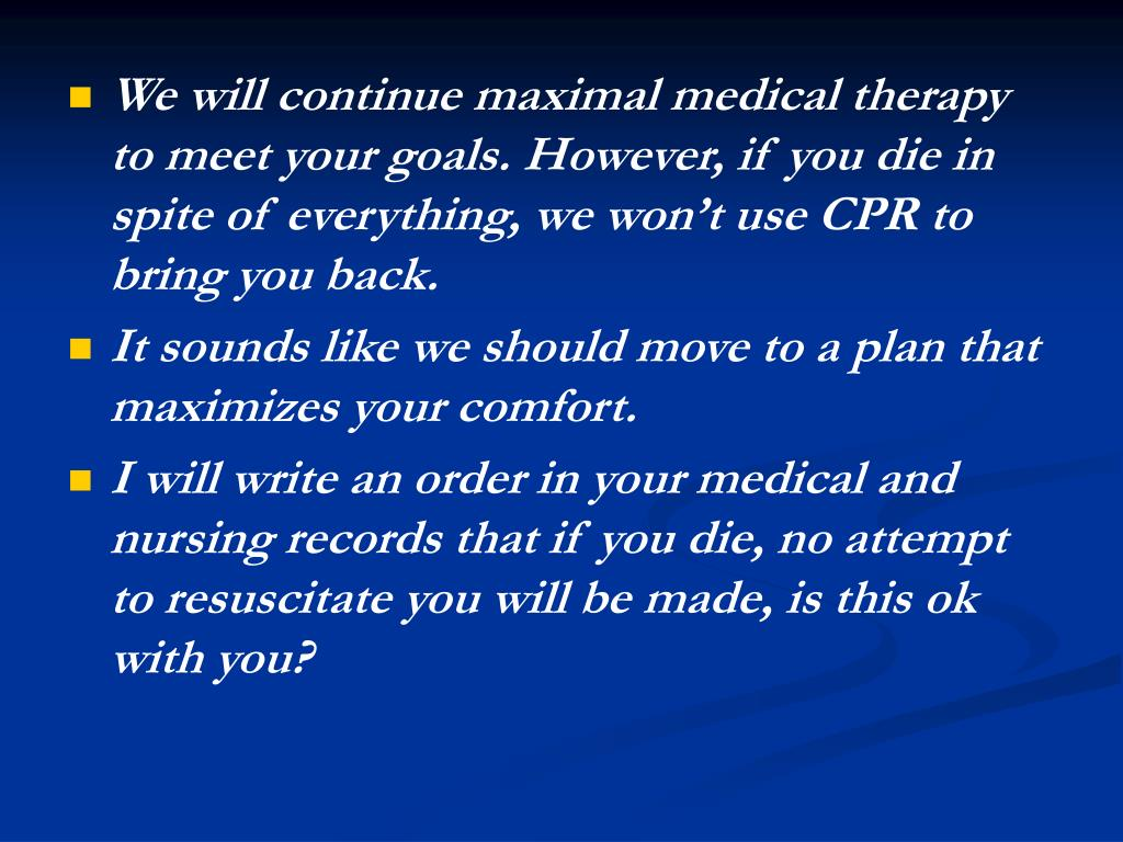 We will continue maximal medical therapy to meet your goals. However, if you die in spite of everything, we won't use CPR to bring you back.