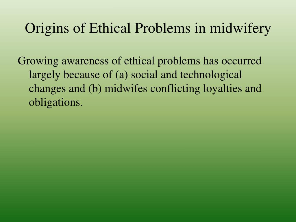 Origins of Ethical Problems in midwifery