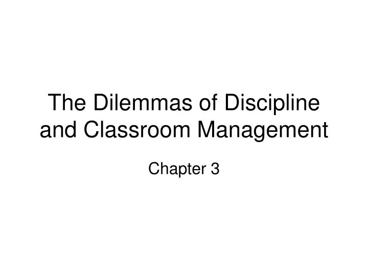 The dilemmas of discipline and classroom management l.jpg