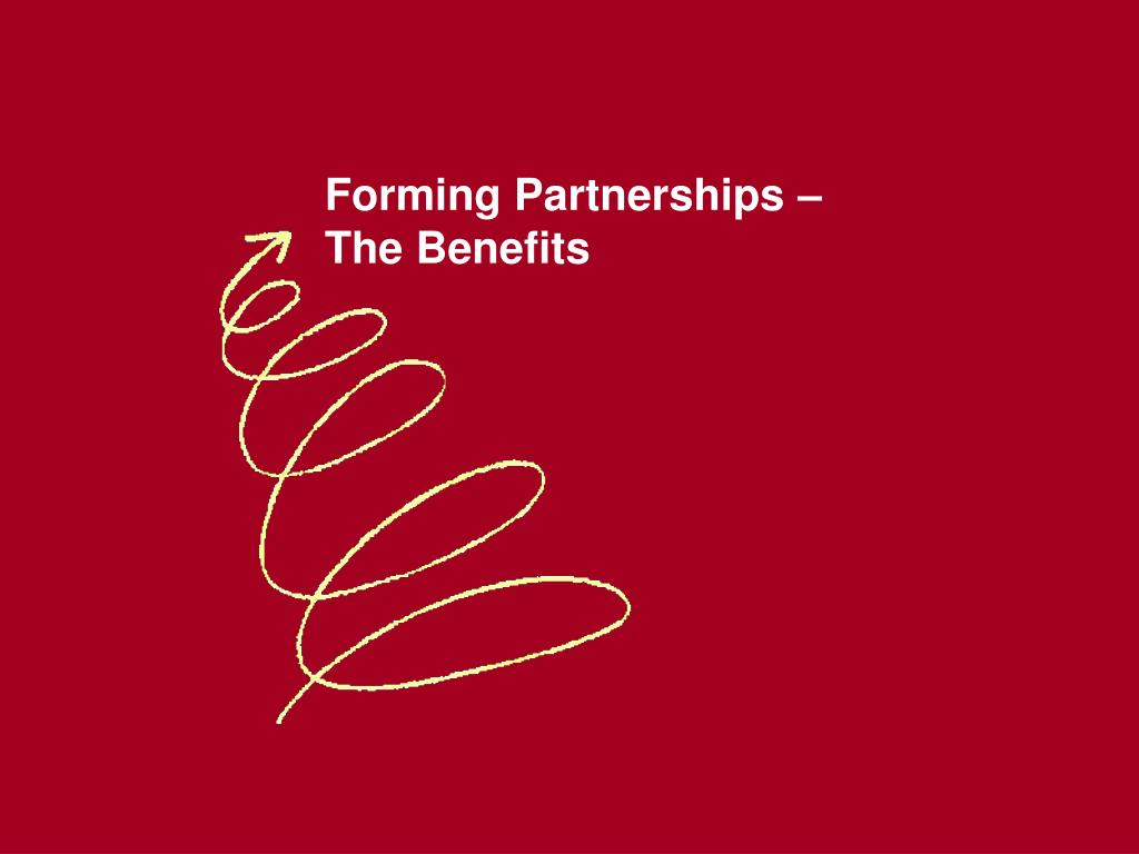Forming Partnerships –     The Benefits