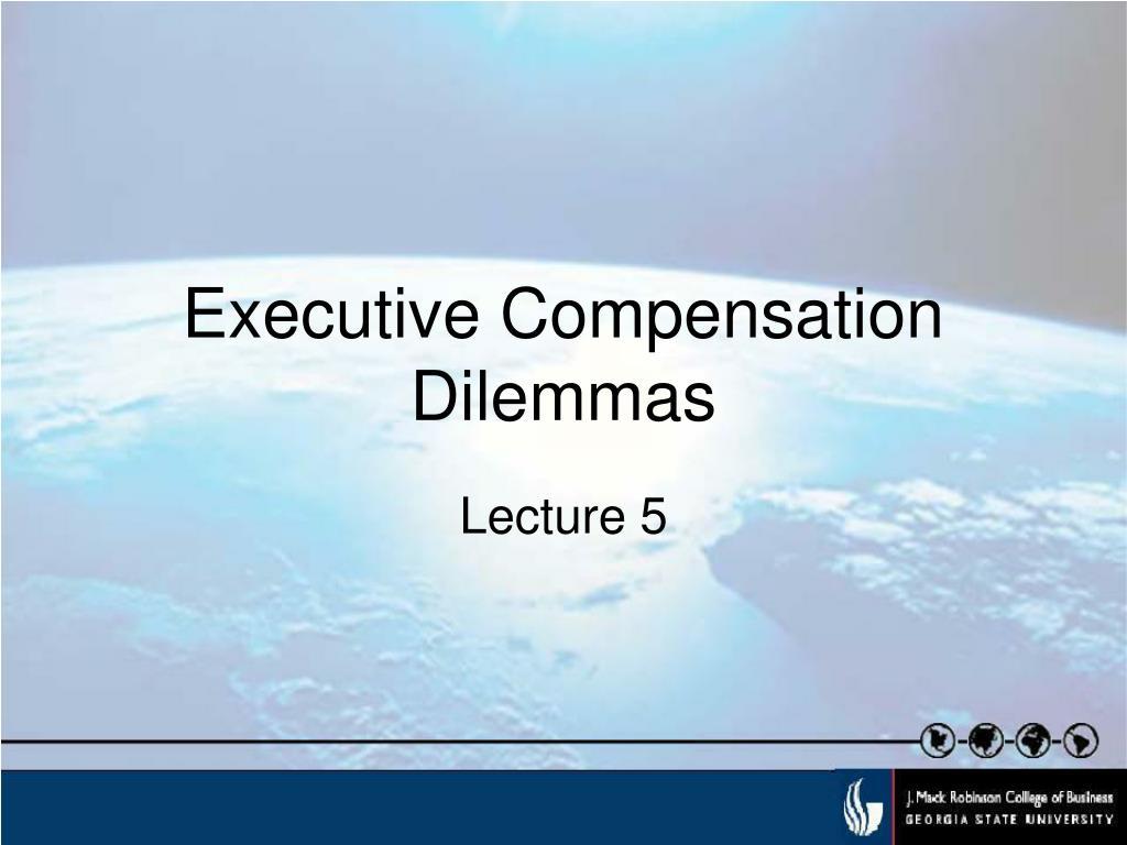 Executive Compensation Dilemmas