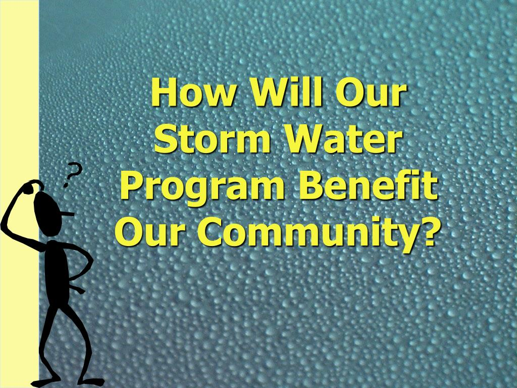 How Will Our Storm Water Program Benefit Our Community?