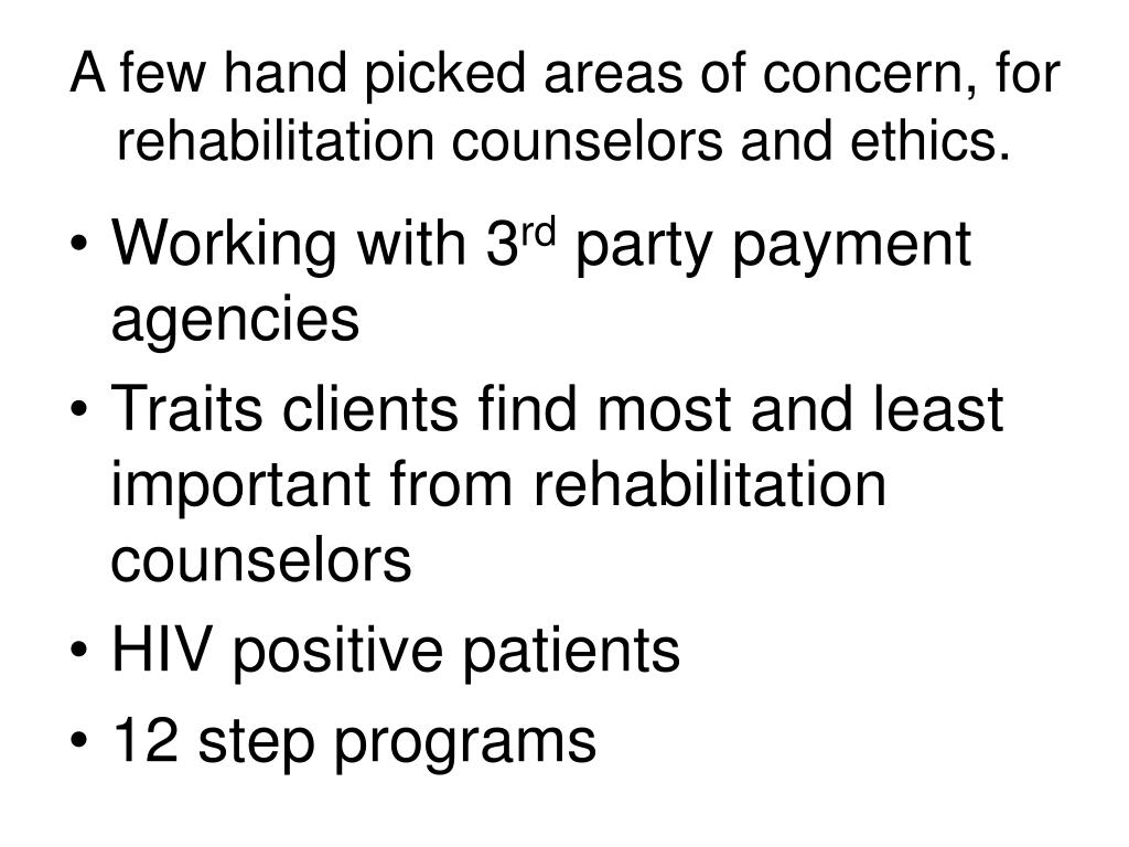 A few hand picked areas of concern, for rehabilitation counselors and ethics.