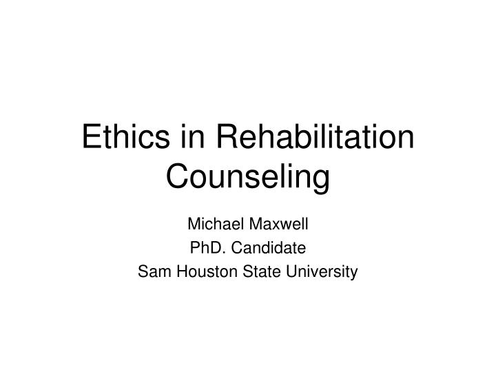 Ethics in rehabilitation counseling l.jpg
