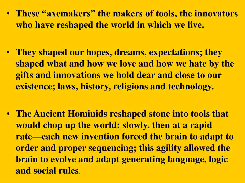 "These ""axemakers"" the makers of tools, the innovators who have reshaped the world in which we live."