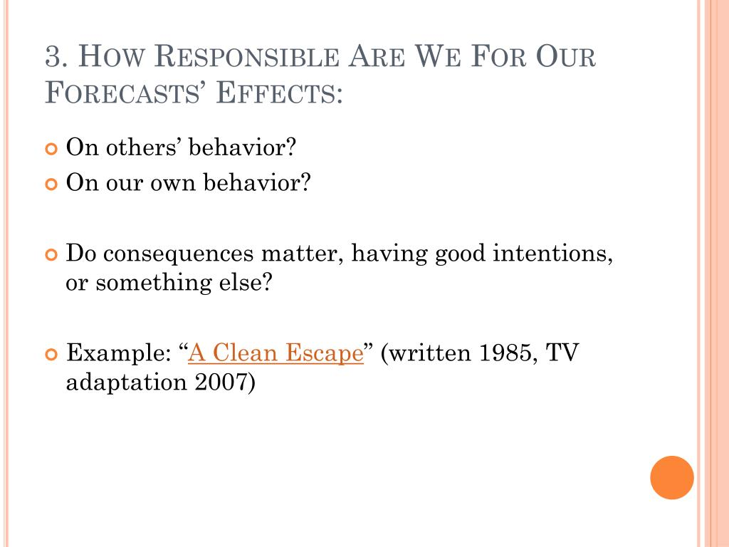 3. How Responsible Are We For Our Forecasts' Effects: