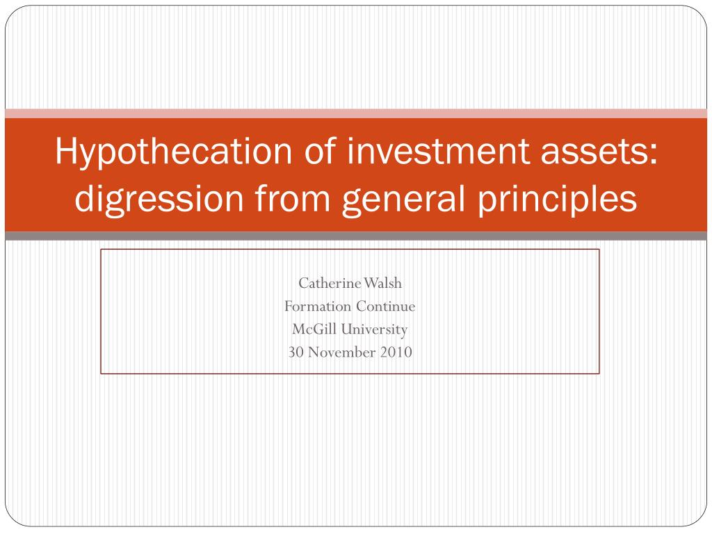 Hypothecation of investment assets: digression from general principles