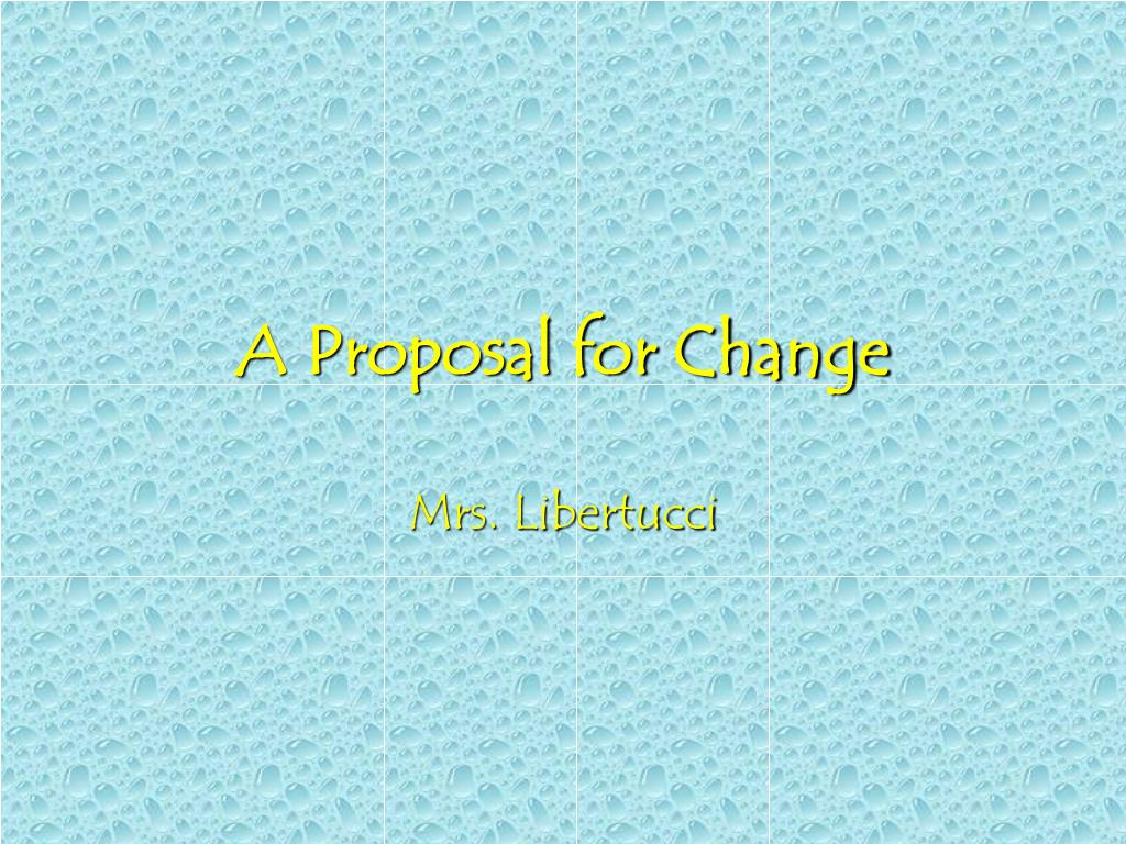 A Proposal for Change