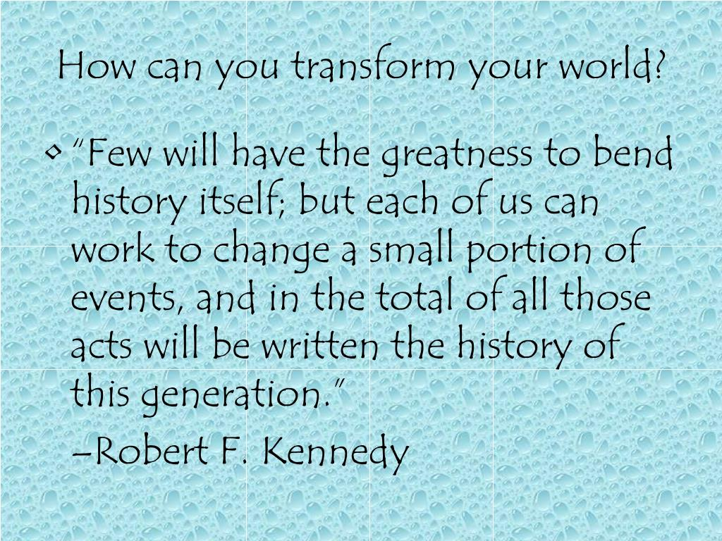 How can you transform your world?