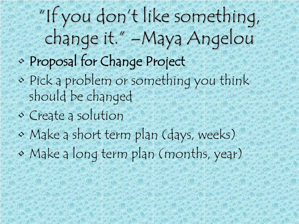 """If you don't like something, change it."" –Maya Angelou"