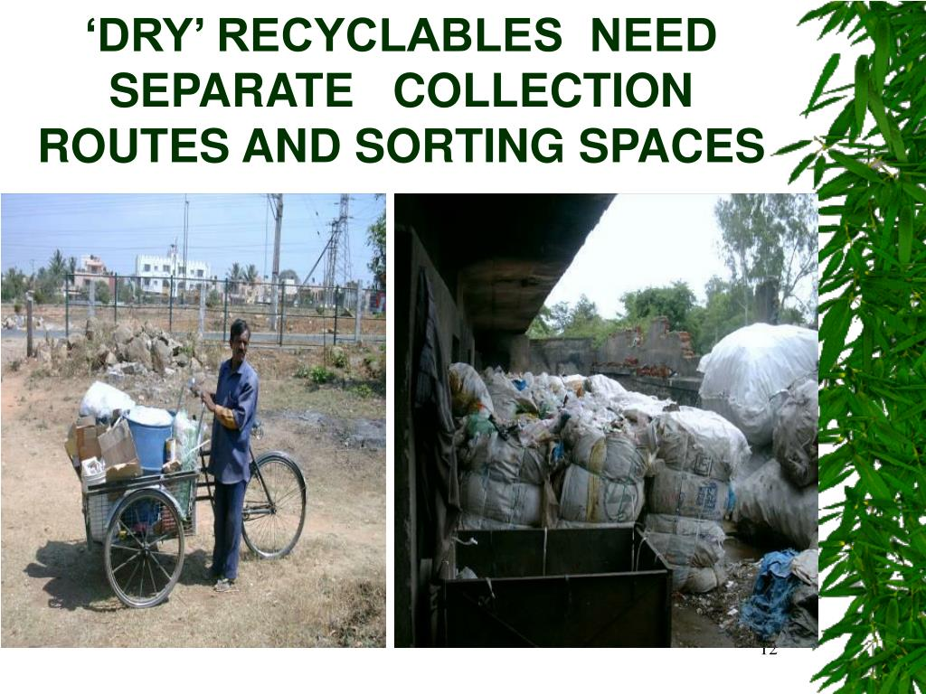 'DRY' RECYCLABLES  NEED SEPARATE   COLLECTION ROUTES AND SORTING SPACES