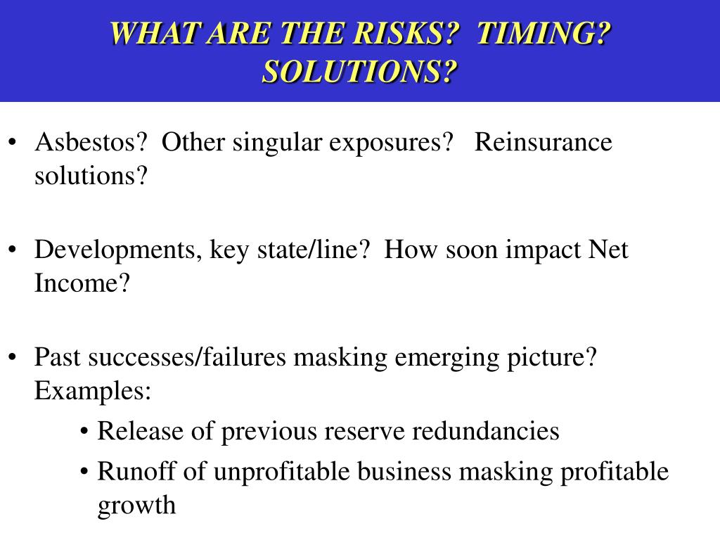 WHAT ARE THE RISKS?  TIMING?  SOLUTIONS?