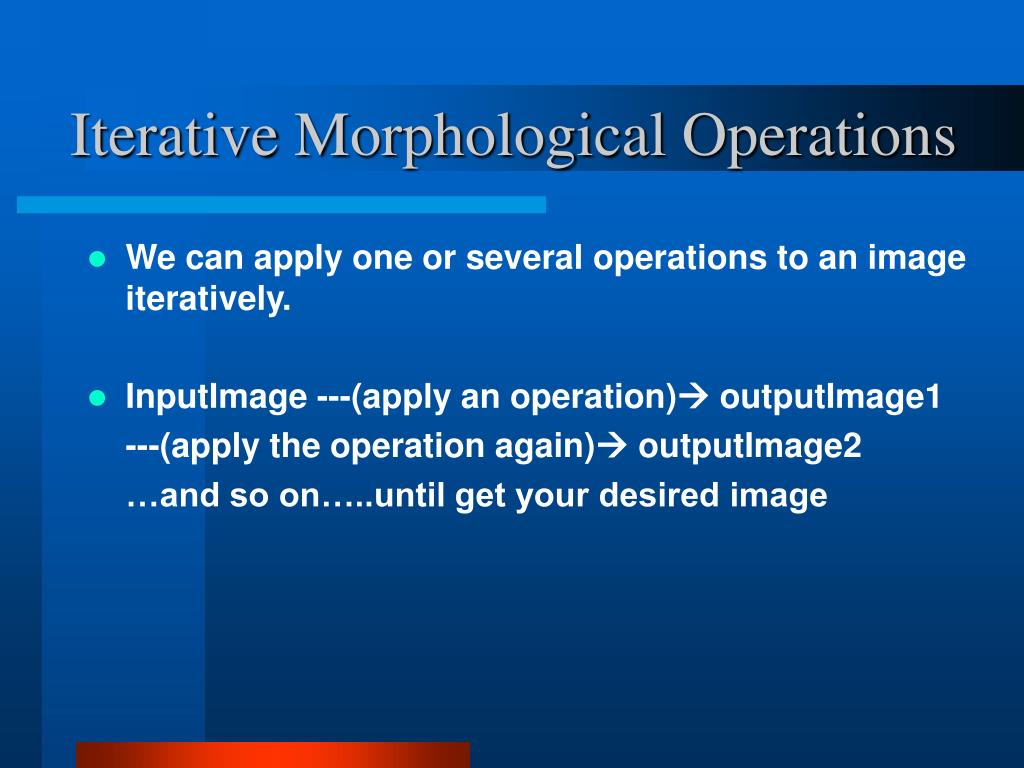 Iterative Morphological Operations