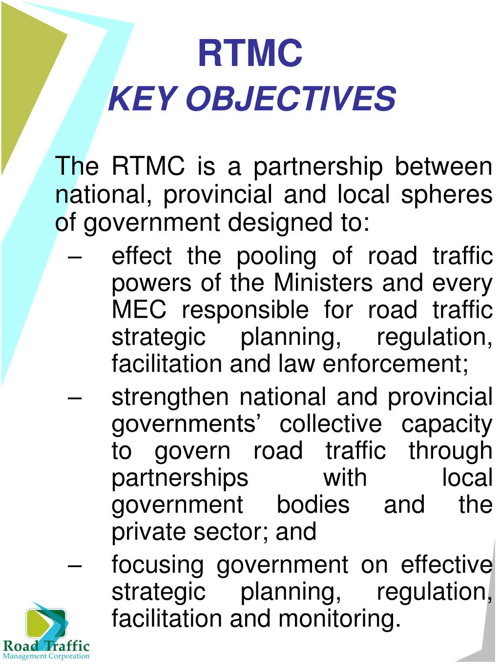 The RTMC is a partnership between national, provincial and local spheres of government designed to: