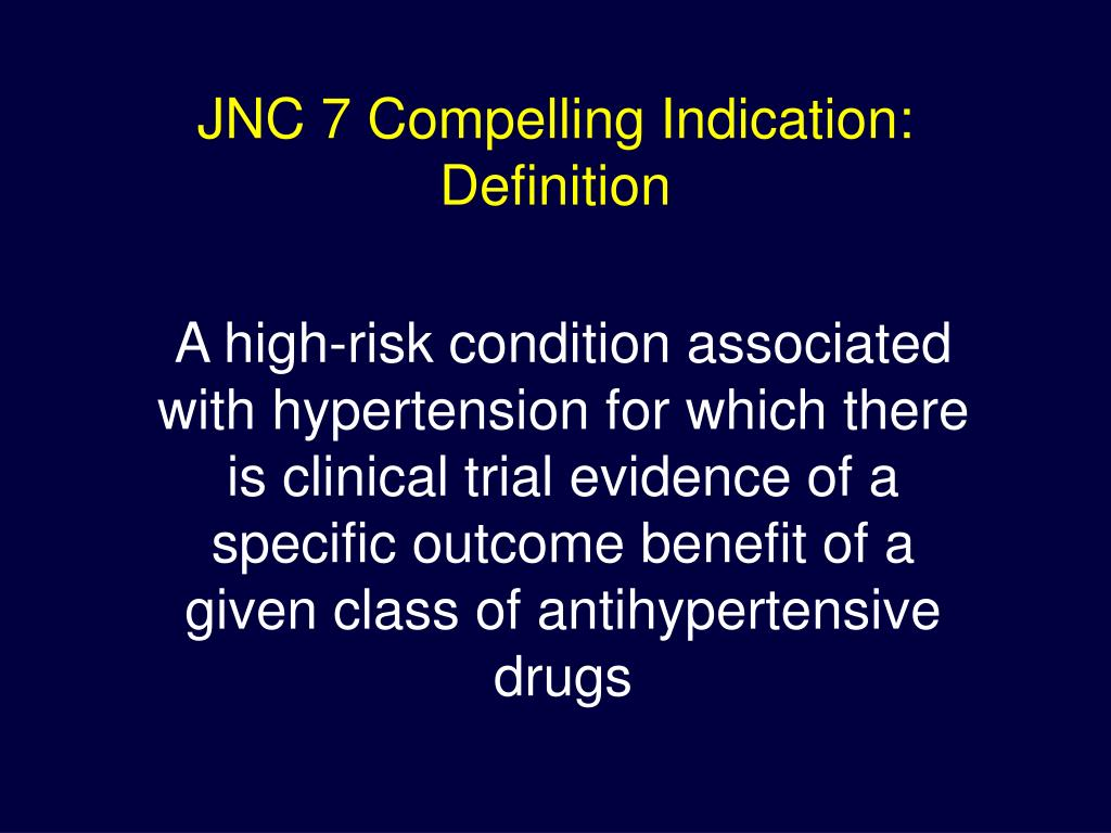 JNC 7 Compelling Indication: Definition