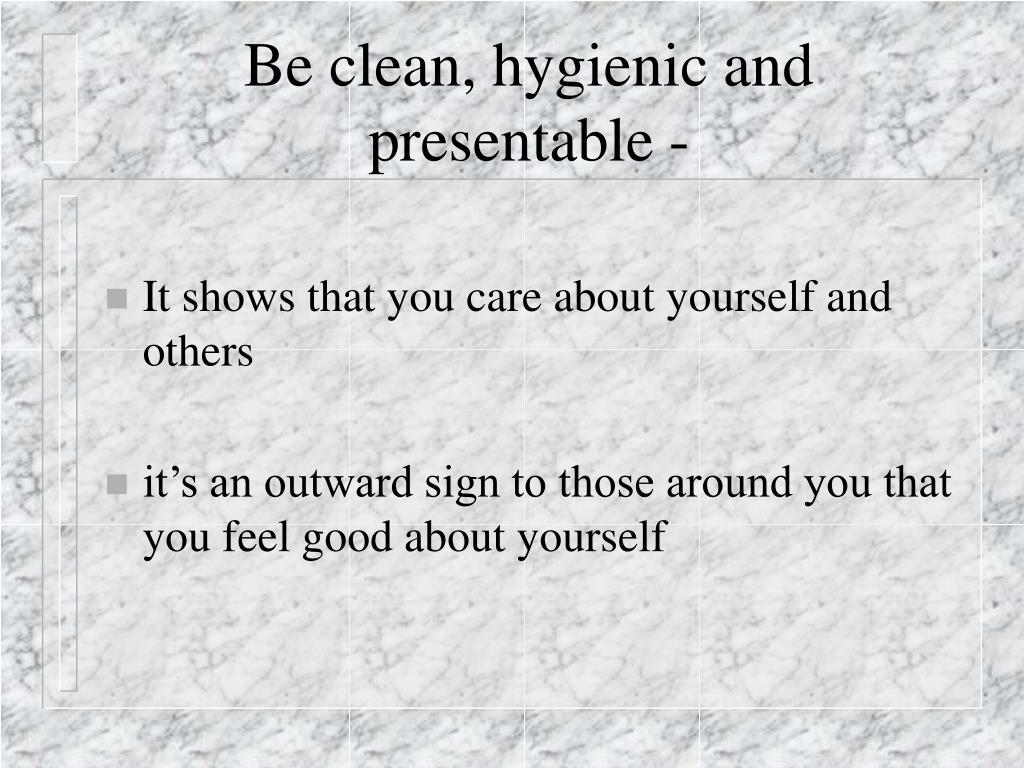 Be clean, hygienic and presentable -