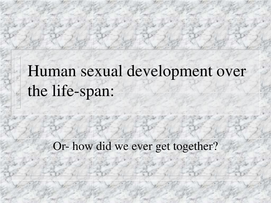 Human sexual development over the life-span: