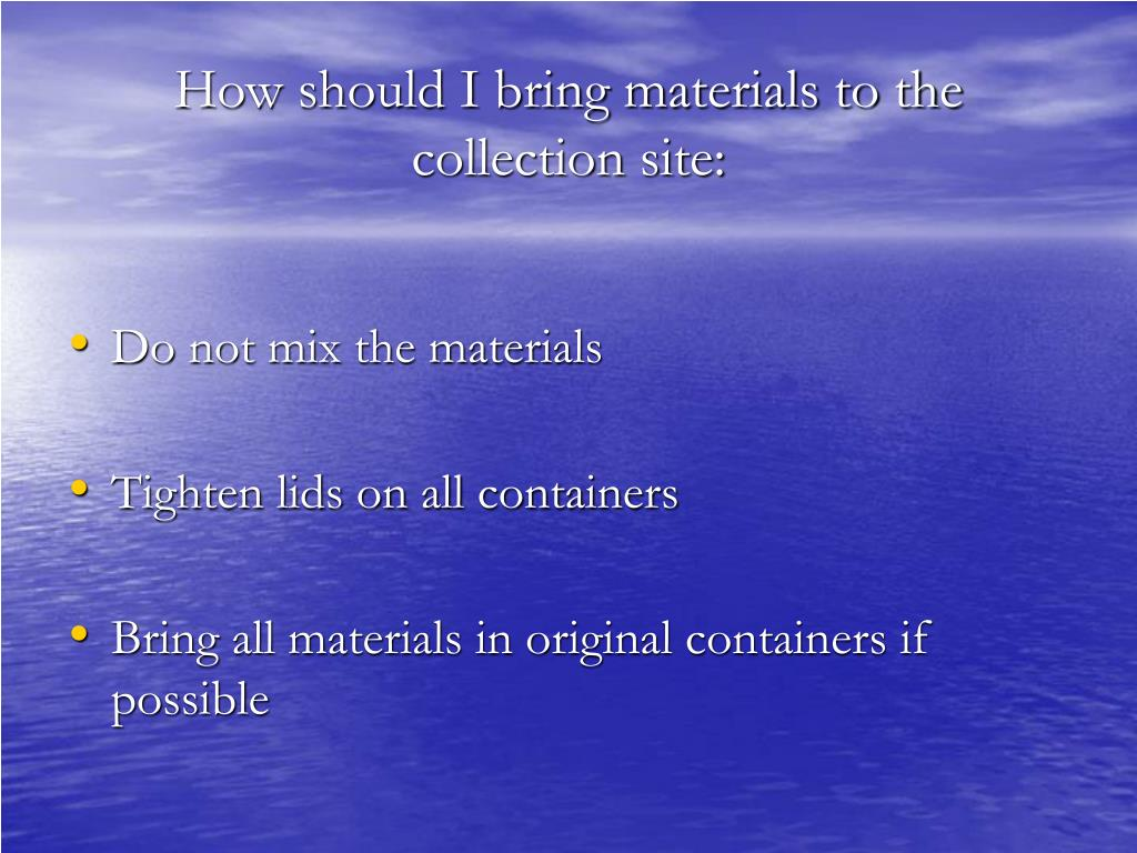 How should I bring materials to the collection site:
