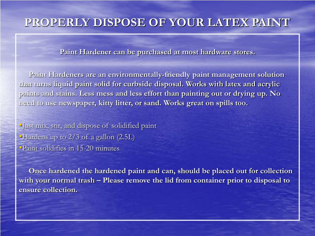 PROPERLY DISPOSE OF YOUR LATEX PAINT