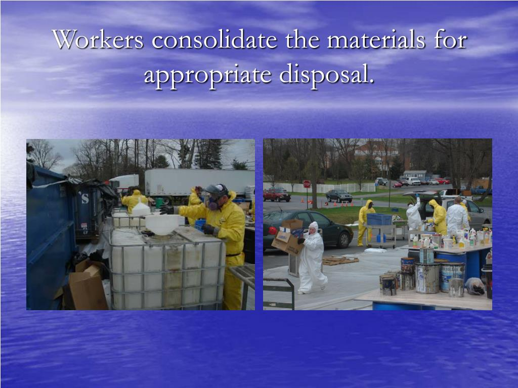 Workers consolidate the materials for appropriate disposal.