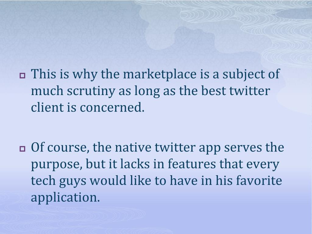 This is why the marketplace is a subject of much scrutiny as long as the best twitter client is concerned.