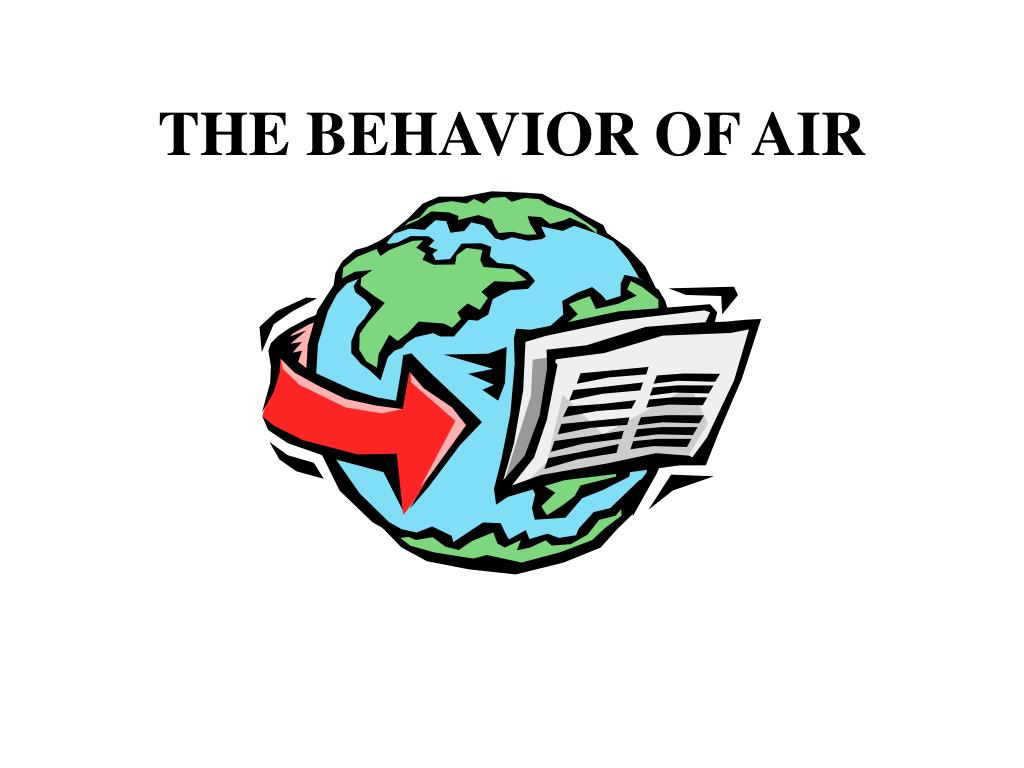 THE BEHAVIOR OF AIR