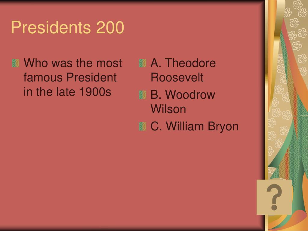 Who was the most famous President in the late 1900s