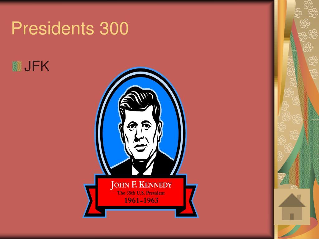 Presidents 300