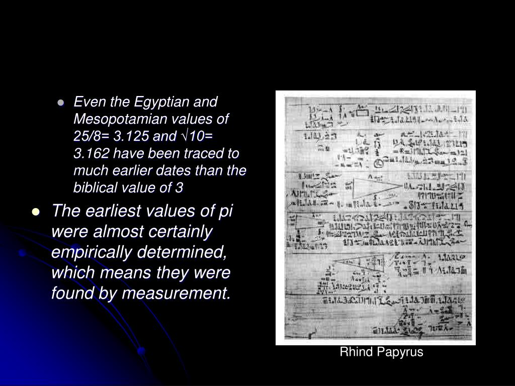 Even the Egyptian and Mesopotamian values of 25/8= 3.125 and √10= 3.162 have been traced to much earlier dates than the biblical value of 3