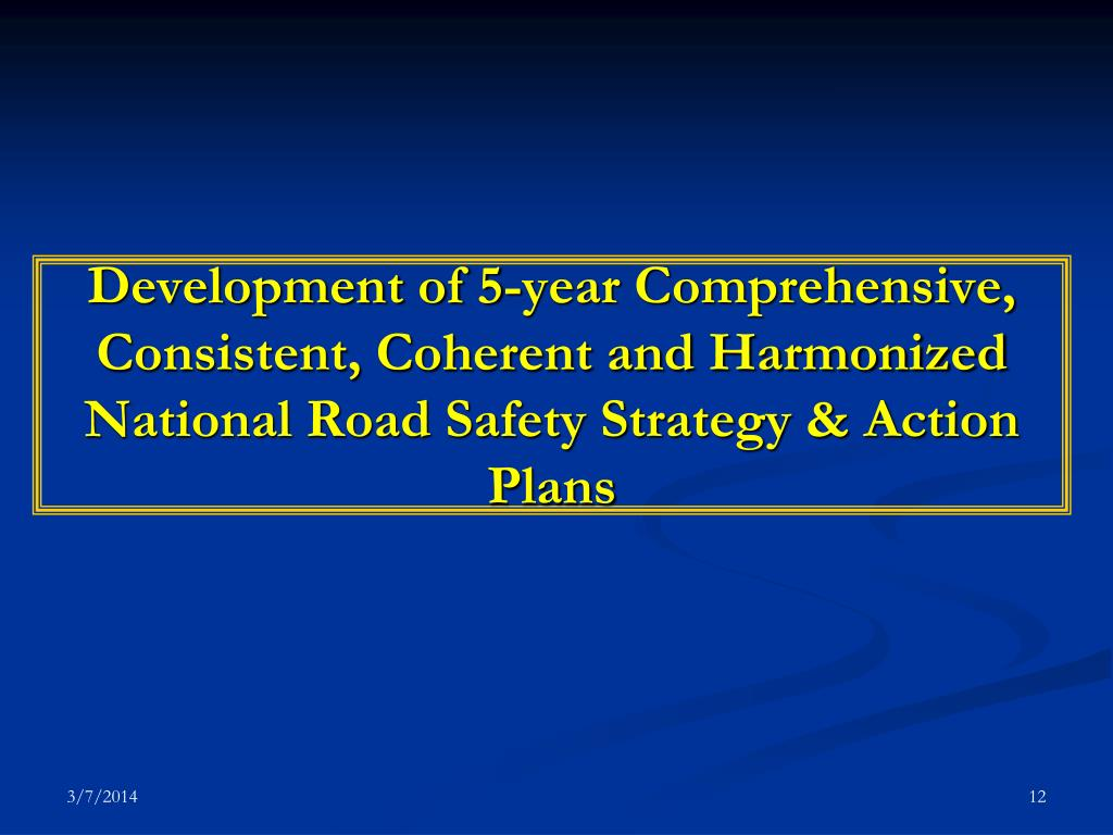 Development of 5-year Comprehensive, Consistent, Coherent and Harmonized National Road Safety Strategy & Action Plans