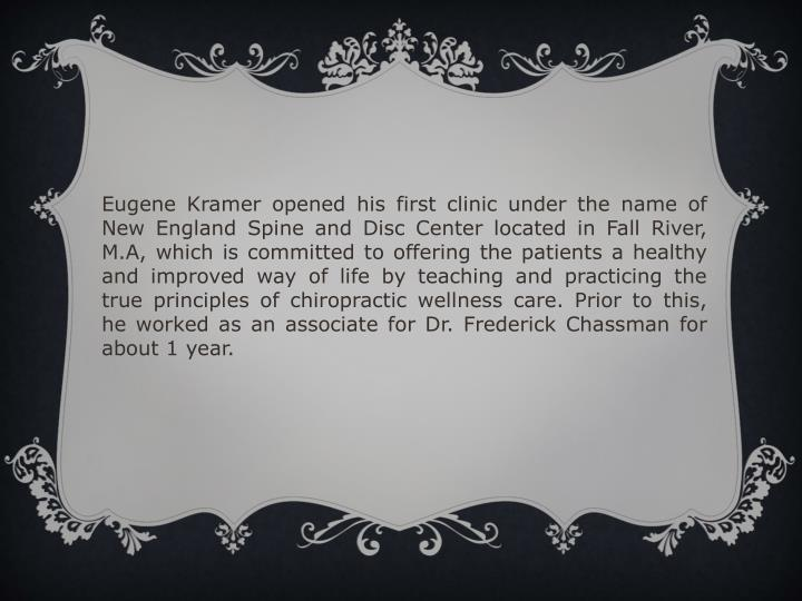 Eugene Kramer opened his first clinic under the name of New England Spine and Disc Center located in...