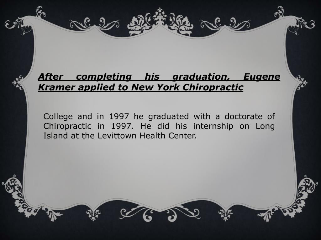 After completing his graduation, Eugene Kramer applied to New York Chiropractic