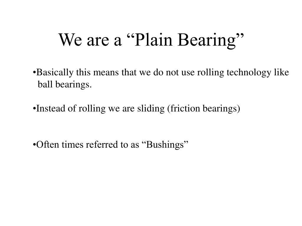 """We are a """"Plain Bearing"""""""