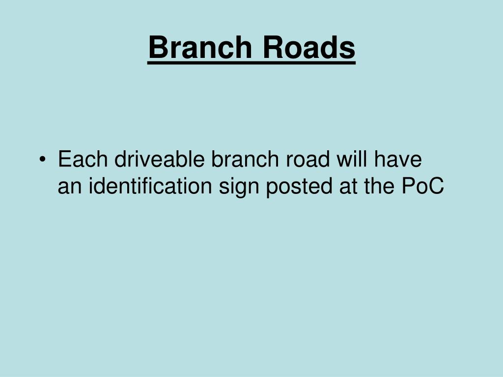 Each driveable branch road will have an identification sign posted at the PoC