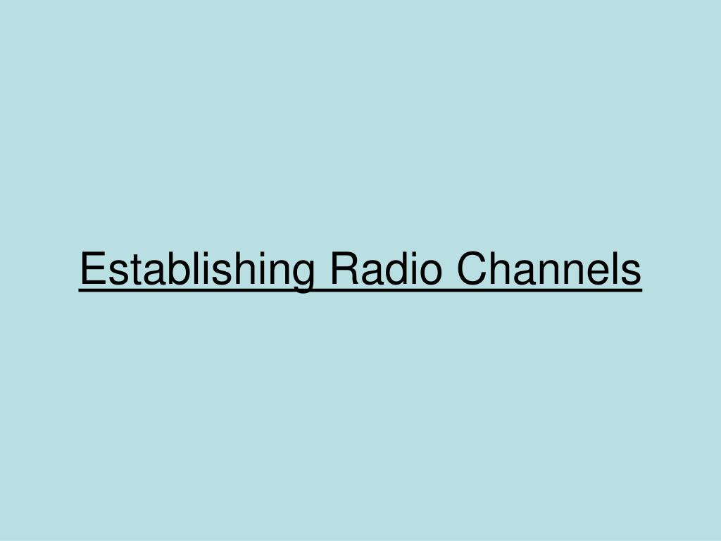 Establishing Radio Channels