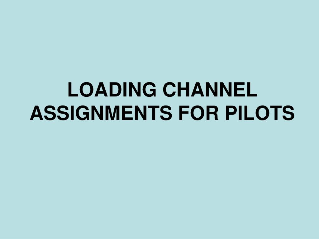 LOADING CHANNEL ASSIGNMENTS FOR PILOTS
