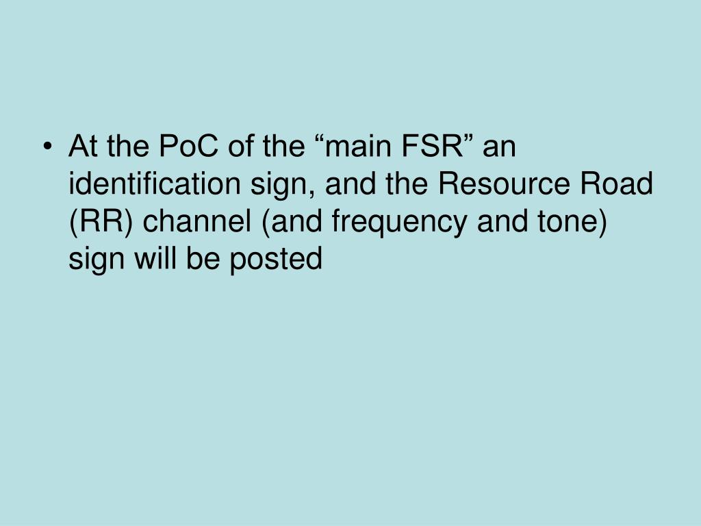 "At the PoC of the ""main FSR"" an identification sign, and the Resource Road (RR) channel (and frequency and tone) sign will be posted"