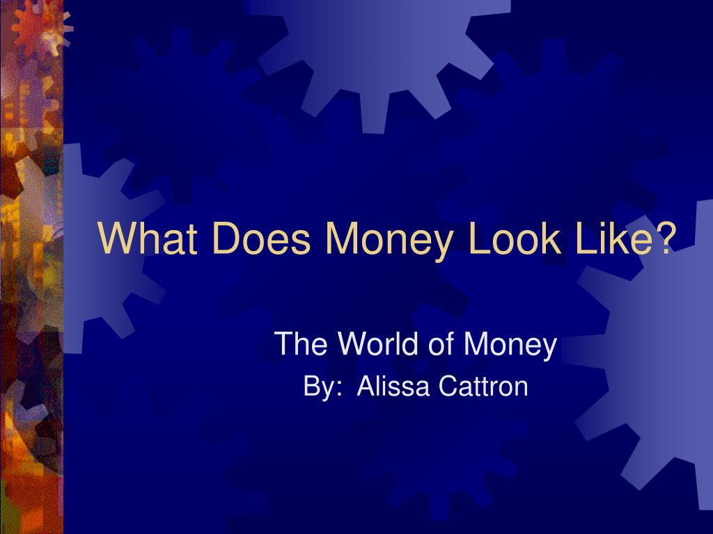 What Does Money Look Like?