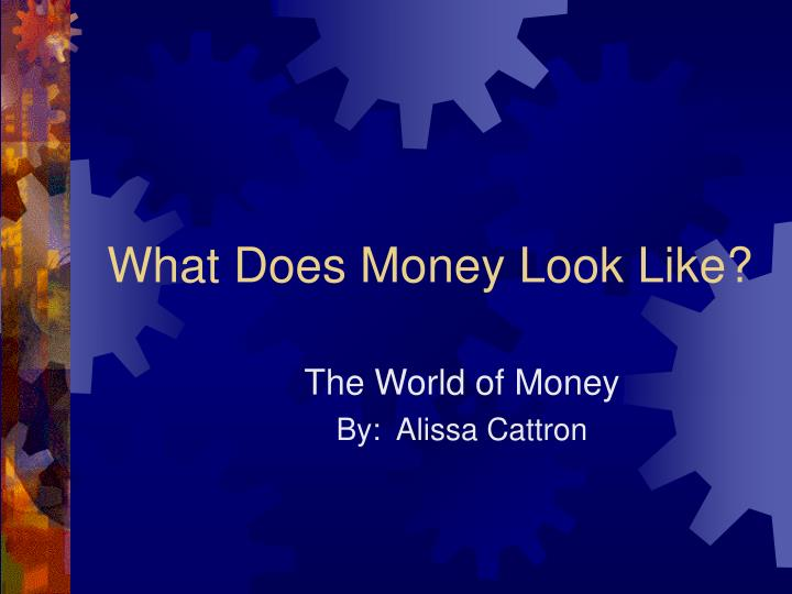 What does money look like l.jpg