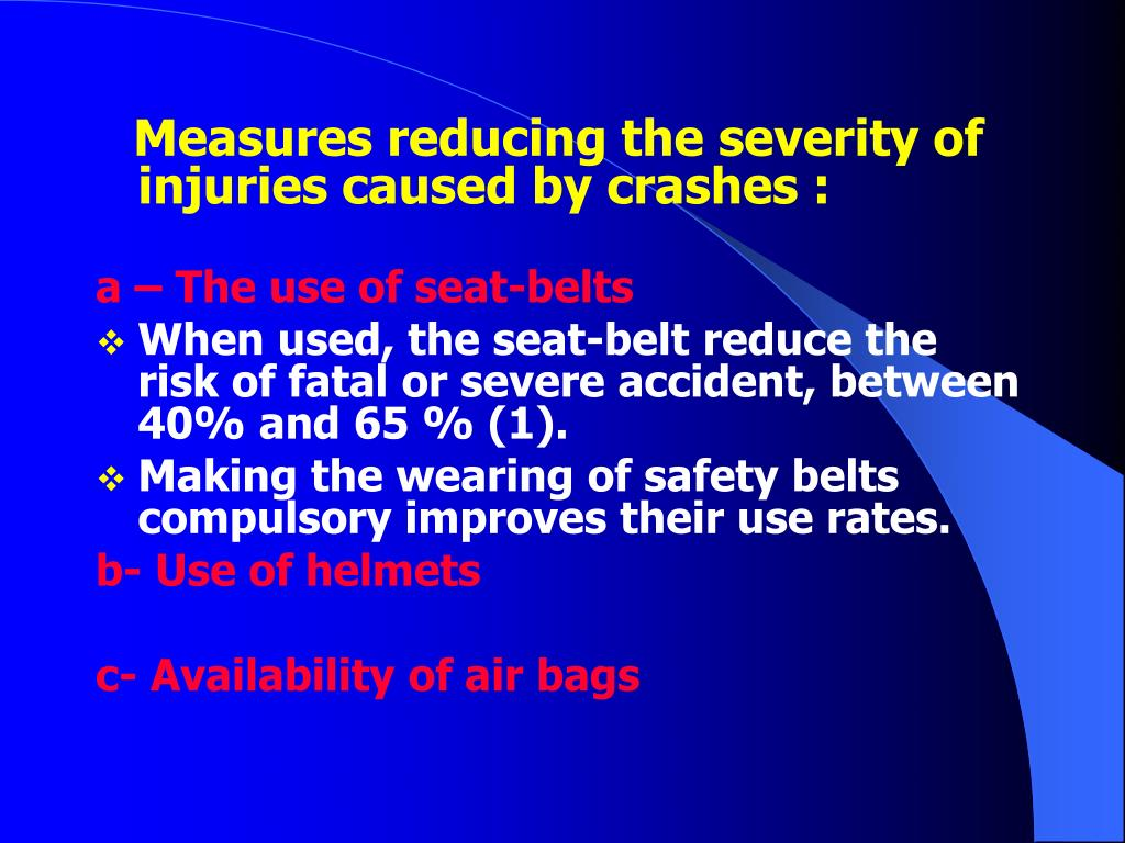 Measures reducing the severity of injuries caused by crashes :