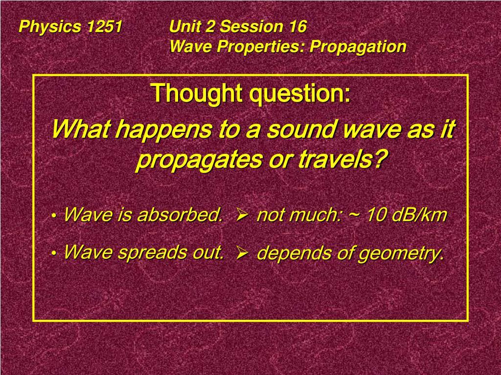 Physics 1251Unit 2 Session 16Wave Properties: Propagation