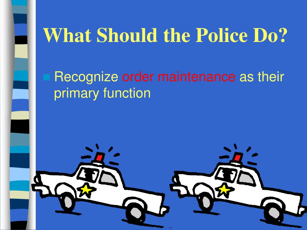 What Should the Police Do?
