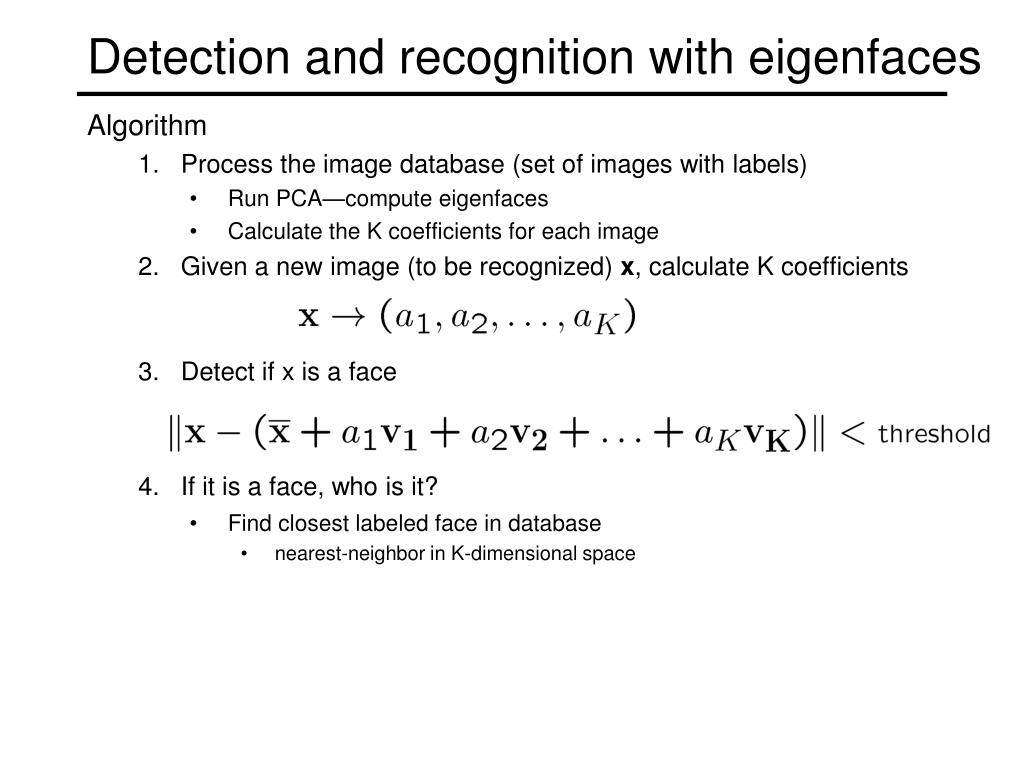 Detection and recognition with eigenfaces