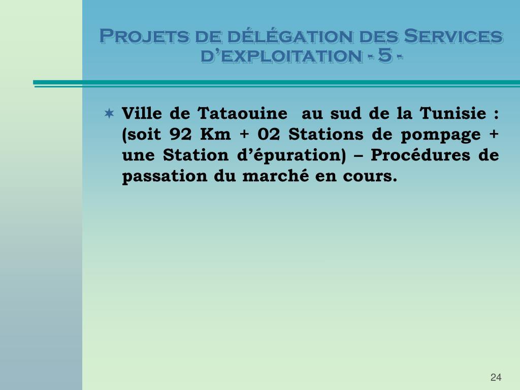 Projets de délégation des Services d'exploitation - 5 -