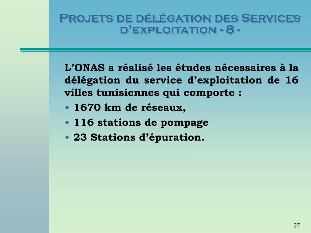 Projets de délégation des Services d'exploitation - 8 -