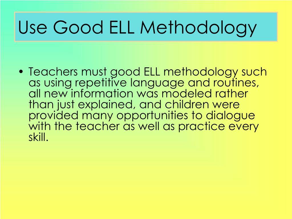Use Good ELL Methodology