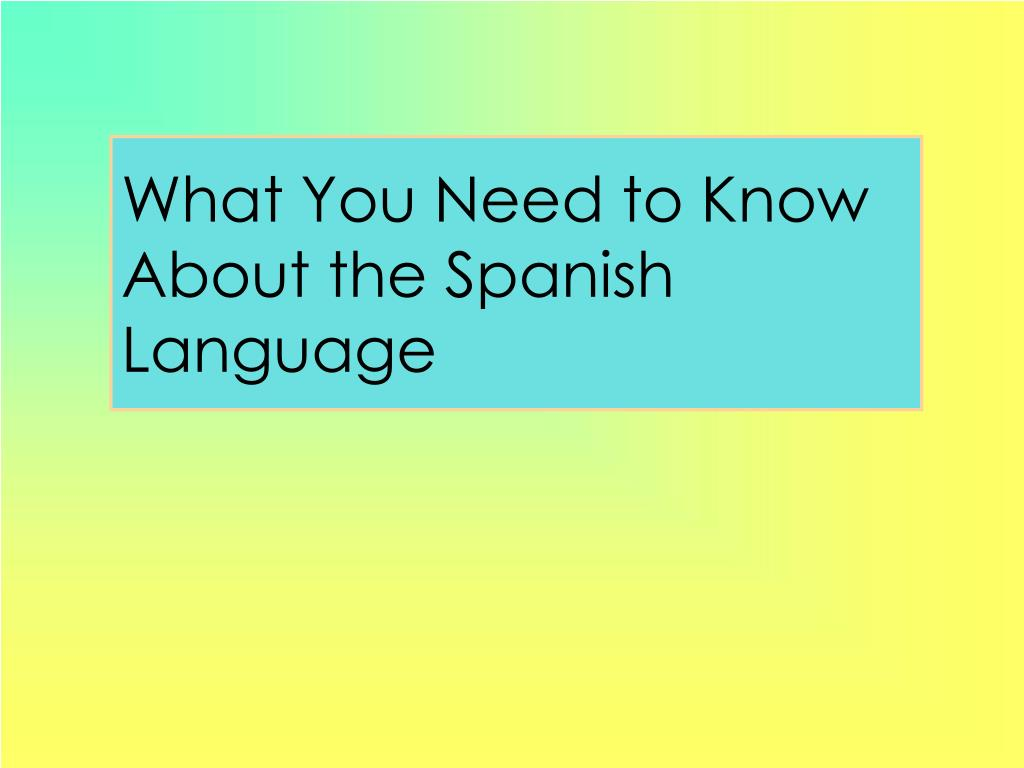 What You Need to Know About the Spanish Language