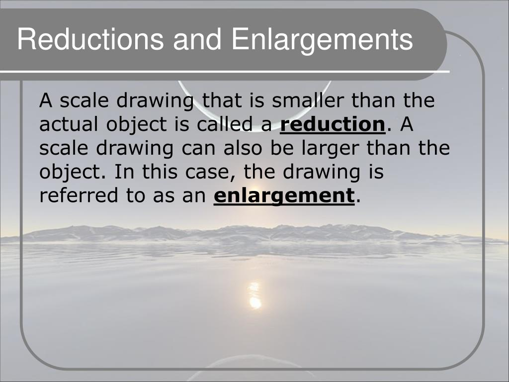Reductions and Enlargements